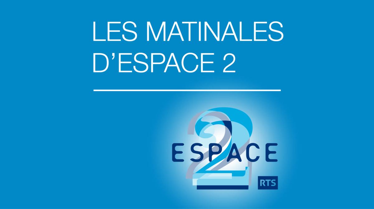 Espace2 Matinales – Interview de Sophie